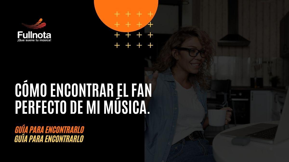 Cómo encontrar el fan perfecto de mi música. Guía para encontrarlo